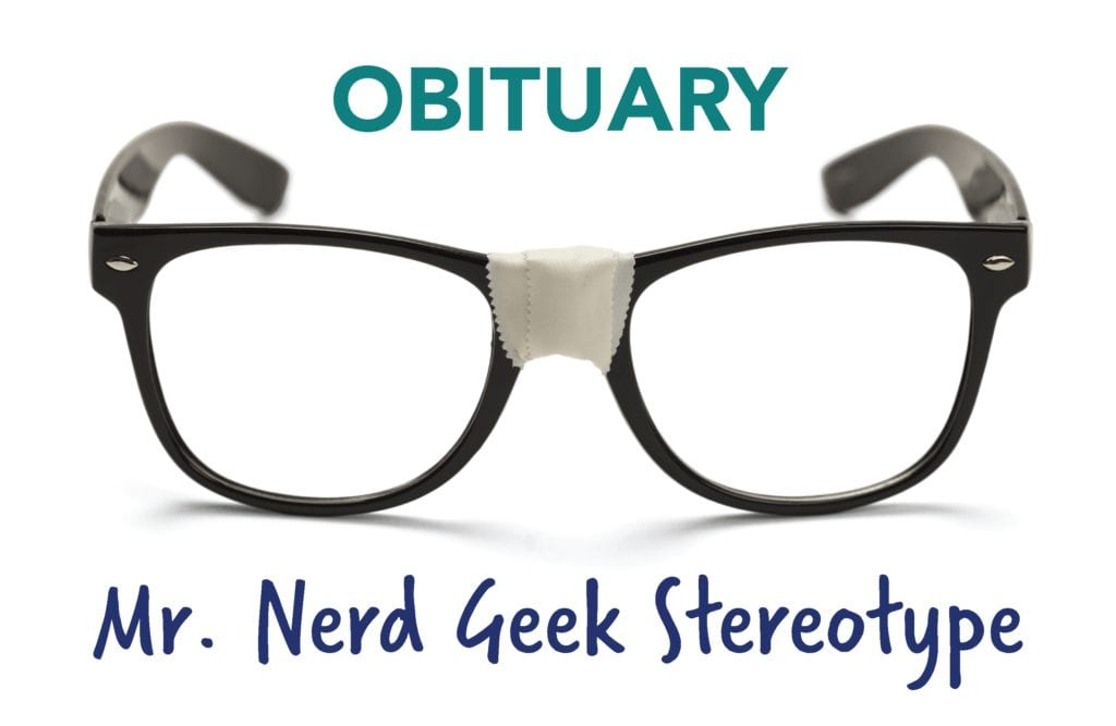 Obituary: Mr. Nerd Geek Stereotype