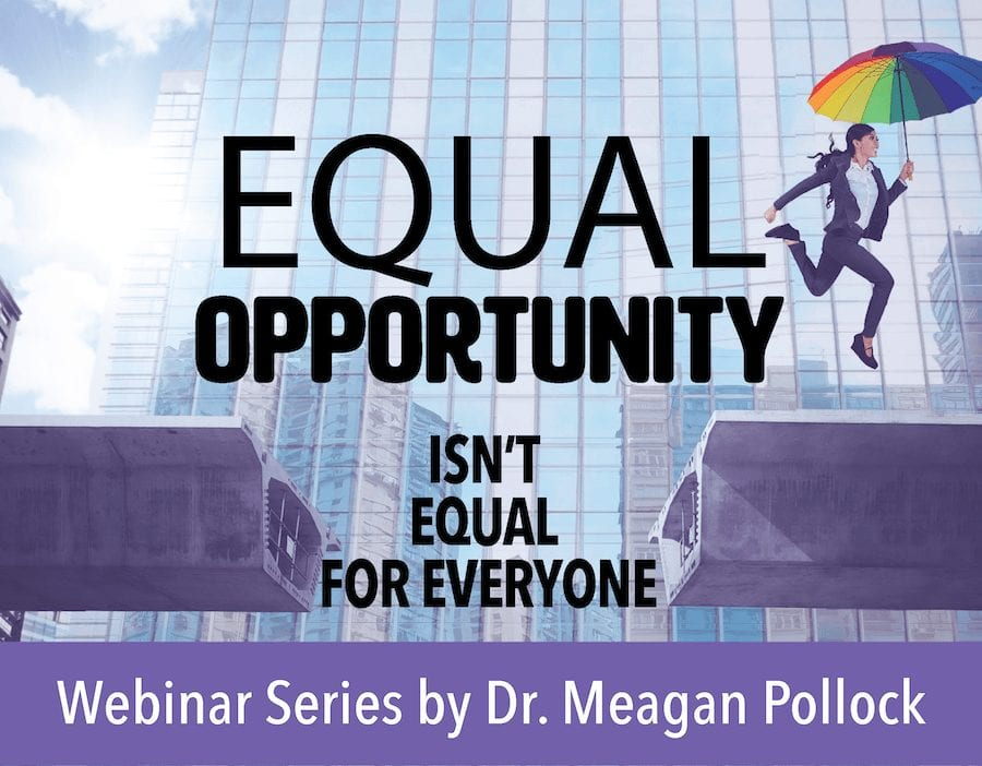 Meagan Pollock Webinar: Equal Opportunity isn't Equal for Everyone