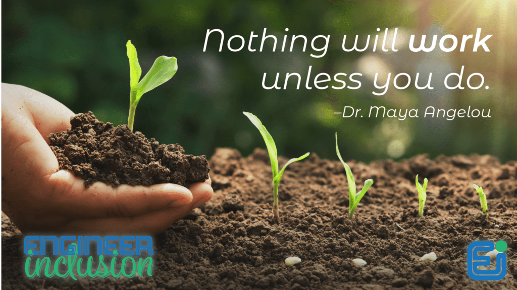 Quote: Nothing will work unless you do. Dr. Maya Angelou