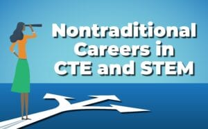 Nontraditional Careers in CTE and STEM