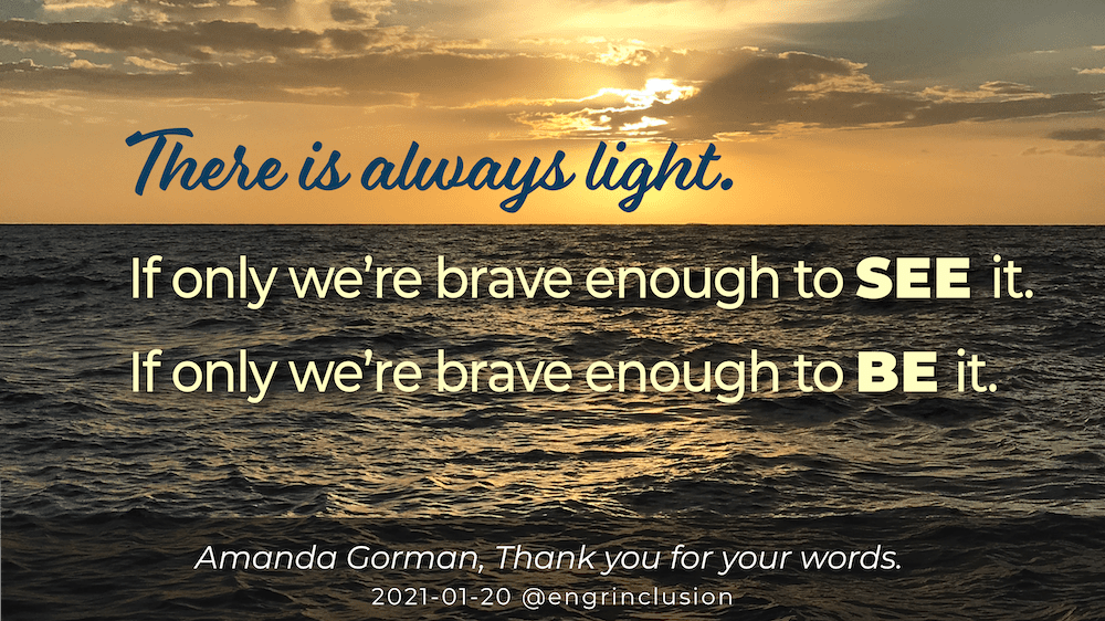 there is always light. If we're only brave enough to see it. If only we're brave enough to be it.