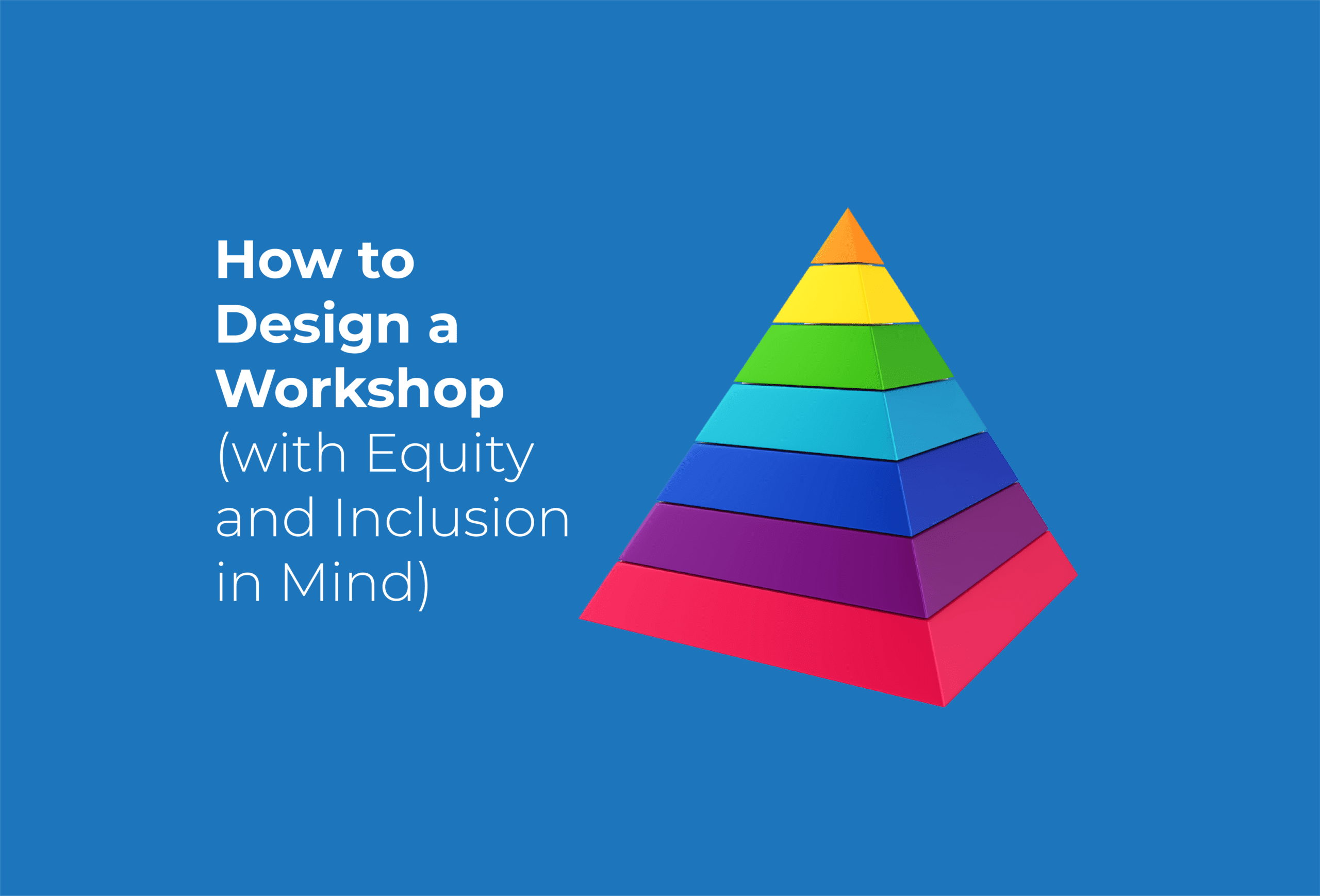 How to Design a Workshop with Equity and Inclusion in Mind
